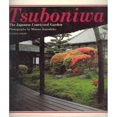 Tsuboniwa: The Japanese Courtyard Garden: Mizuno Katsuhiko