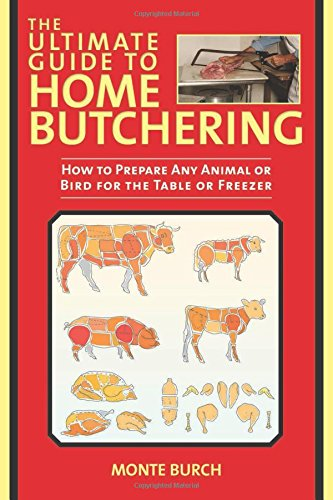 The Ultimate Guide to Home Butchering: How to Prepare Any Animal or Bird for the Table or Freezer (Butchering Meat compare prices)