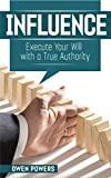 Influence - Execute Your Will with a True Authority