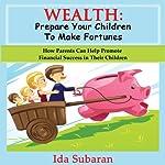Wealth: Prepare Your Children to Make Fortunes | Ida Subaran