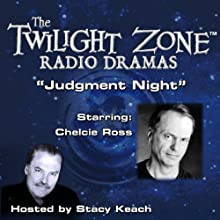 Judgment Night: The Twilight Zone Radio Dramas Radio/TV Program Auteur(s) : Rod Serling Narrateur(s) : Stacy Keach, Chelcie Ross