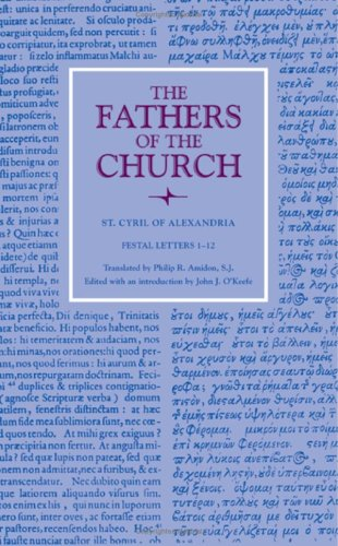 St. Cyril of Alexandria : Festal Letters 1-12 (Fathers of the Church 118), PHILIP R AMIDON, CYRIL OF ALEXANDRIA ,  CYRIL OF ALEXANDRIA