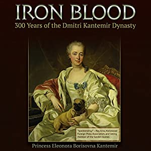 Iron Blood: 300 Years of the Dmitri Kantemir Dynasty Audiobook