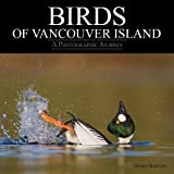 Birds of Vancouver Island: A Photographic Journeyby Glenn Bartley