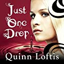 Just One Drop: Grey Wolves Series, Book 3 Audiobook by Quinn Loftis Narrated by Abby Craden
