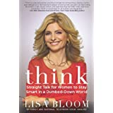 Think: Straight Talk for Women to Stay Smart in a Dumbed-Down World ~ Lisa Bloom