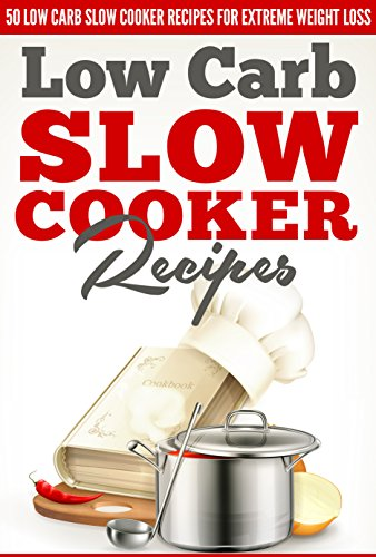 Low Carb Slow Cooker Recipes - 50 Low Carb Slow Cooker Recipes For EXTREME Weight Loss (low carb slow cooker, low carb diet, low carb Book 2) by Noah Mason