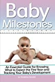 img - for Baby Milestones: An Essential Guide for Knowing What to Expect the First Year and Tracking Your Baby's Development book / textbook / text book