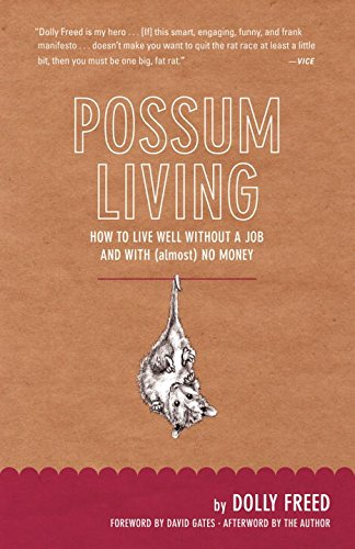 Possum Living: How to Live Well Without a Job and with (Almost) No Money (Revised Edition)