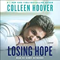 Losing Hope: A Novel Audiobook by Colleen Hoover Narrated by Kirby Heyborne