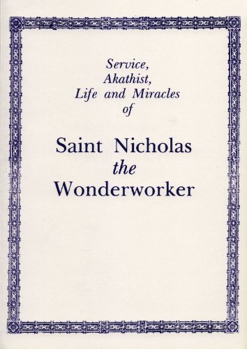 Service, Akathist, Life and Miracles of St. Nicholas the Wonderworker, Holy Trinity Monastery