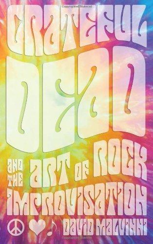 David Malvinni Grateful Dead and the Art of Rock Improvisation