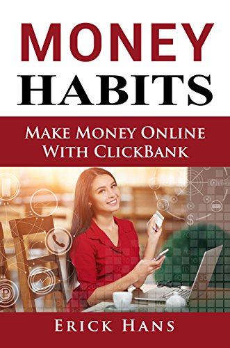 Money Habits: Make Money Online With ClickBank