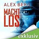Machtlos (       ungekürzt) von Alex Berg Gesprochen von: Detlef Bierstedt