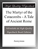 img - for The Martyr of the Catacombs - A Tale of Ancient Rome book / textbook / text book