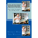Over 450 Recession Busting Healthy Crockpot recipes! ~ Money-Wise Ted Wilcox