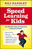 Bill Handley Speed Learning for Kids: The Must-have Braintraining Tools to Help Your Child Reach Their Full Potential