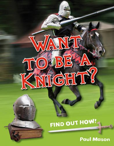 Want to Be a Knight?: Age 6-7, Below Average Readers. by Paul Mason (White Wolves Non Fiction)