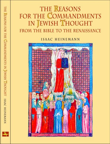 The Reasons for the Commandments in Jewish Thought: From the Bible to the Renaissance (Reference Library of Jewish Intellectual History), ISAAC HEINEMANN