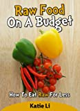 Raw Food On A Budget - How To Eat Raw For Less
