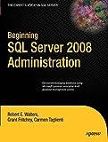 Beginning SQL Server 2008 Administration (Expert's Voice in SQL Server)