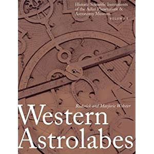 Western Astrolabes (Historic Scientific Instruments of the Adler Planetarium Series Vol. 1) Roderick Webster