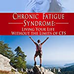 Chronic Fatigue Syndrome: Living Your Life Without the Limits of CFS | Kara Aimer