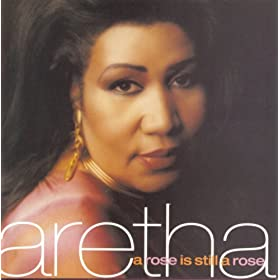 Aretha Franklin-A Rose Is Still A Rose