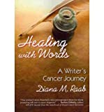 img - for [ HEALING WITH WORDS: A WRITER'S CANCER JOURNEY ] By Raab, Diana ( Author) 2010 [ Paperback ] book / textbook / text book
