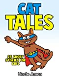 Cat Tales!: 25 Cute Short Stories about Kitty Cats, Kittens, and Cats for Kids (Short Stories for Kids)