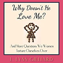 Why Doesn't He Love Me?: Dating and Life Advice for Women (       UNABRIDGED) by L. Lynn Gilliard Narrated by L. Lynn Gilliard