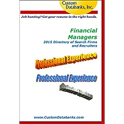 Financial Managers 2015 Directory of Search Firms and Recruiters (Job Hunting? Get Your Resume in the Right Hands)