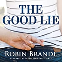 The Good Lie (       UNABRIDGED) by Robin Brande Narrated by Maria Hunter Welles
