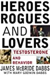 Heroes, Rogues, and Lovers: Testoster...