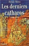 echange, troc René Weis - Les Derniers Cathares : 1290-1329.