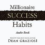 Millionaire Success Habits | Dean Graziosi