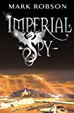 Mark Robson Imperial Spy (Imperial Trilogy)