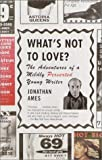 What's Not to Love?: The Adventures of a Mildly Perverted Young Writer (Vintage)