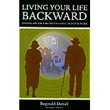 Living Your Life Backward: Finding Balance Between Family, Money & Work ~ Reginald Daniel