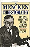 A Mencken Chrestomathy: His Own Selection of His Choicest Writing (0394752090) by Mencken, H.L.