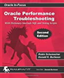 Robin Schumacher Oracle Performance Troubleshooting: With Dictionary Internals SQL & Tuning Scripts: 36 (Oracle In-Focus)