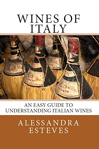Wines of Italy: An Easy Guide to Understanding Italian Wines by Alessandra Esteves