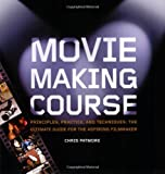 Moviemaking Course: Principles, Practice, and Techniques: The Ultimate Guide for the Aspiring Filmmaker