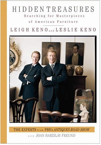 Hidden Treasures: Searching for Masterpieces of American Furniture, Joan Barzilay Freund, Leigh Keno, Leslie Keno
