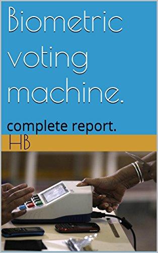Biometric Voting Machine.: Complete Report.