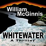 Whitewater: A Thriller | William McGinnis