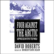 Four Against the Arctic: Shipwrecked for Six Years at the Top of the World | [David Roberts]