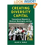 Creating Diversity Capital: Transnational Migrants in Montreal, Washington, and Kyiv (Woodrow Wilson Center Press...