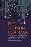 img - for The Decision to Attack: Military and Intelligence Cyber Decision-Making (Studies in Security and International Affairs Ser.) book / textbook / text book