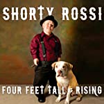 Four Feet Tall & Rising: A Memoir | Shorty Rossi,S. J. Hodges